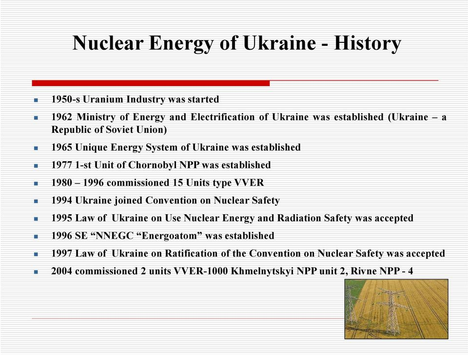 1994 Ukraine joined Convention on Nuclear Safety 1995 Law of Ukraine on Use Nuclear Energy and Radiation Safety was accepted 1996 SE NNEGC Energoatom was
