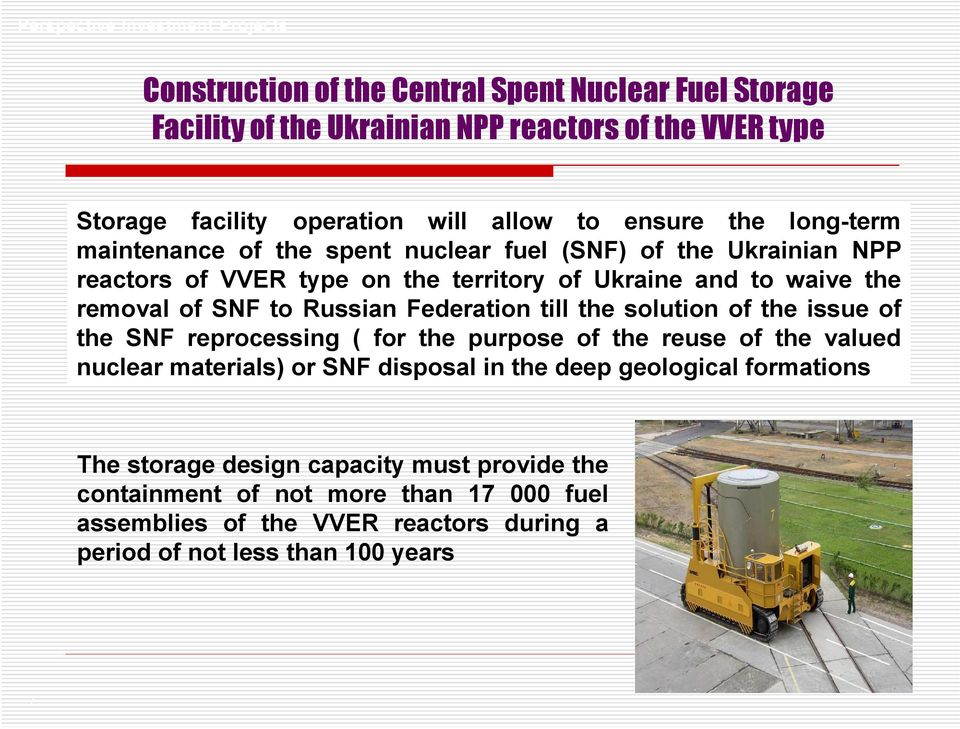 SNF to Russian Federation till the solution of the issue of the SNF reprocessing ( for the purpose of the reuse of the valued nuclear materials) or SNF disposal in the deep