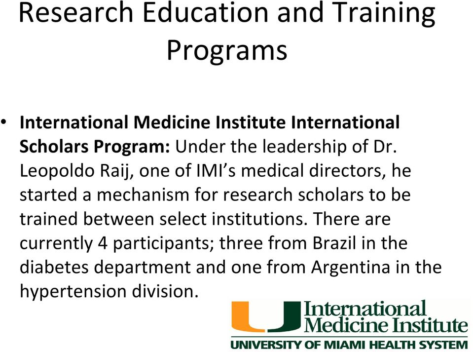 Leopoldo Raij, one of IMI s medical directors, he started a mechanism for research scholars to be