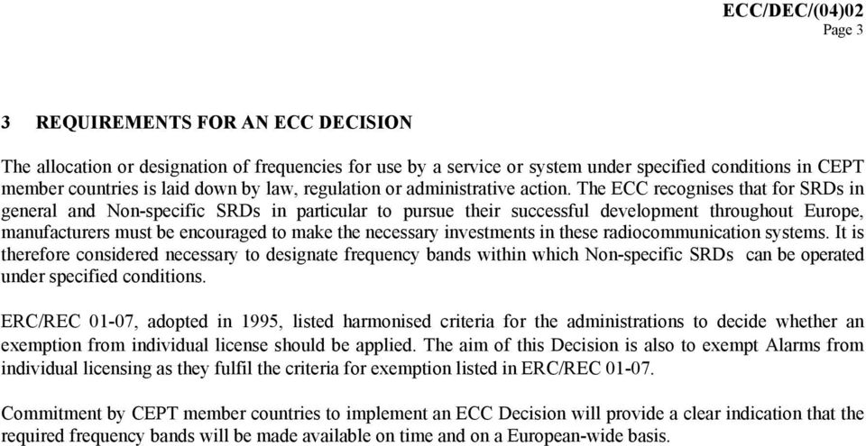 The ECC recognises that for SRDs in general and Non-specific SRDs in particular to pursue their successful development throughout Europe, manufacturers must be encouraged to make the necessary