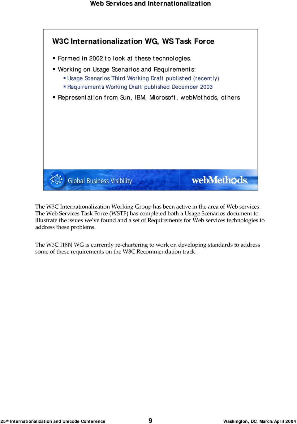 webmethods, others The W3C Internationalization Working Group has been active in the area of Web services.
