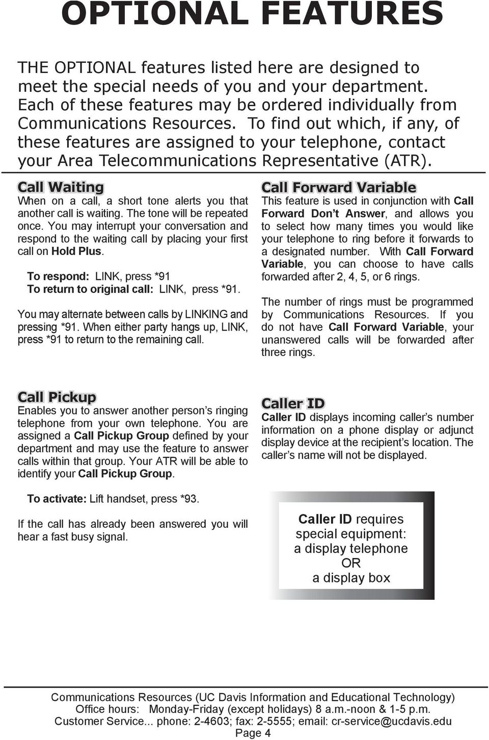 Call Waiting When on a call, a short tone alerts you that another call is waiting. The tone will be repeated once.