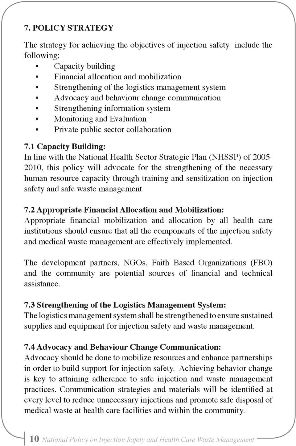 1 Capacity Building: In line with the National Health Sector Strategic Plan (NHSSP) of 2005-2010, this policy will advocate for the strengthening of the necessary human resource capacity through