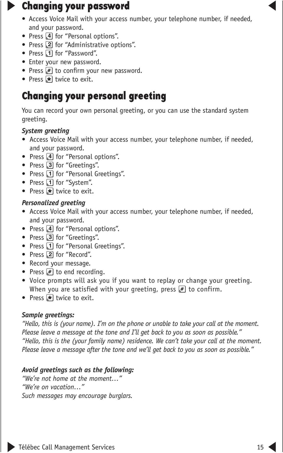 Changing your personal greeting You can record your own personal greeting, or you can use the standard system greeting.