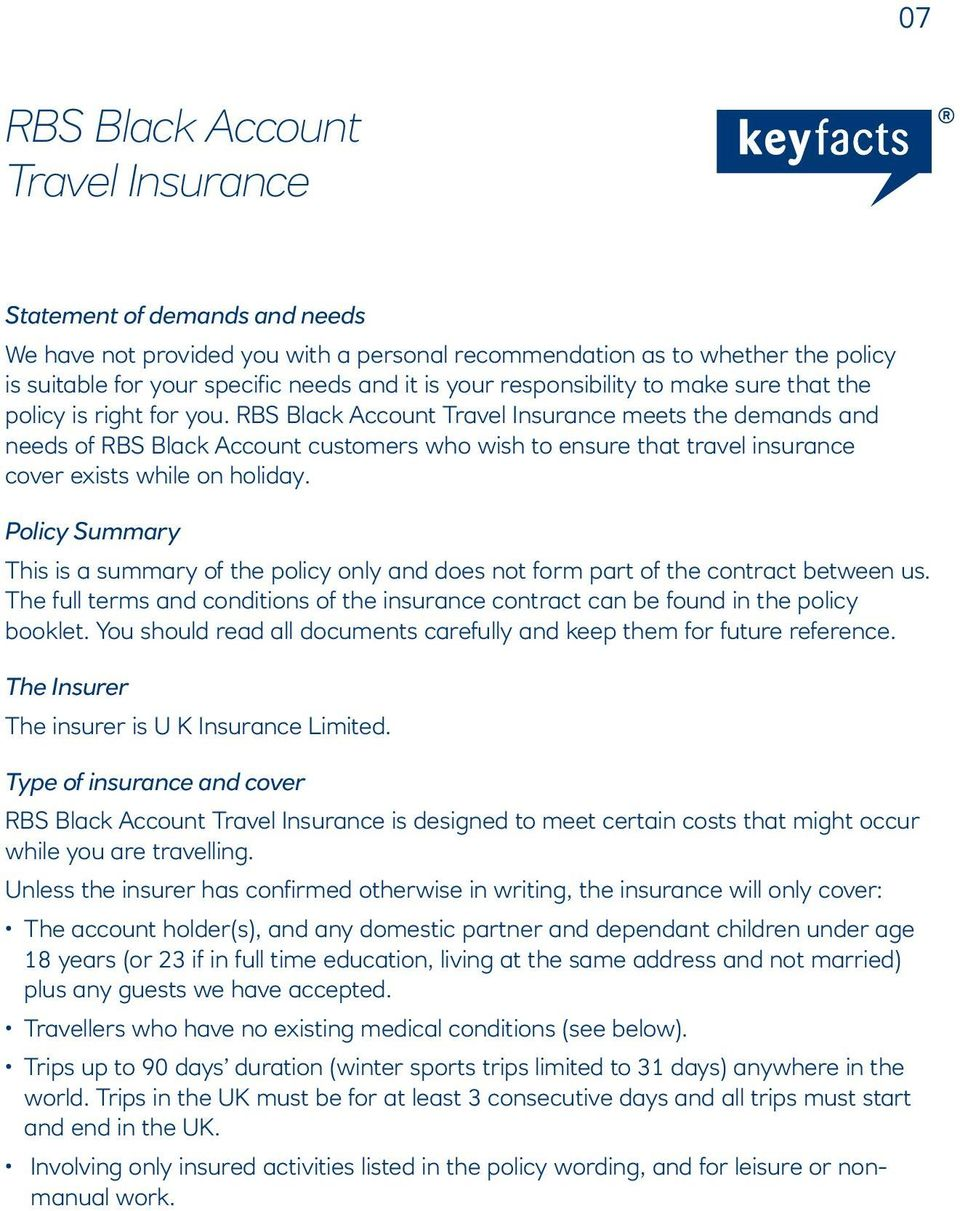 RBS Black Account Travel Insurance meets the demands and needs of RBS Black Account customers who wish to ensure that travel insurance cover exists while on holiday.