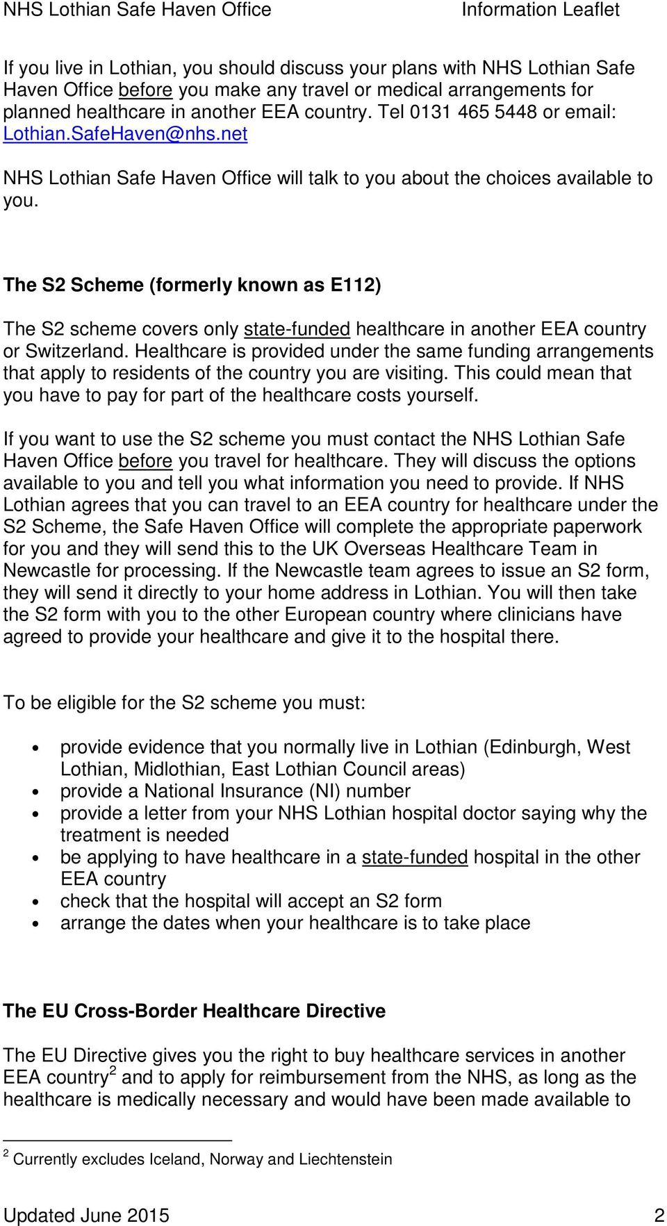 The S2 Scheme (formerly known as E112) The S2 scheme covers only state-funded healthcare in another EEA country or Switzerland.