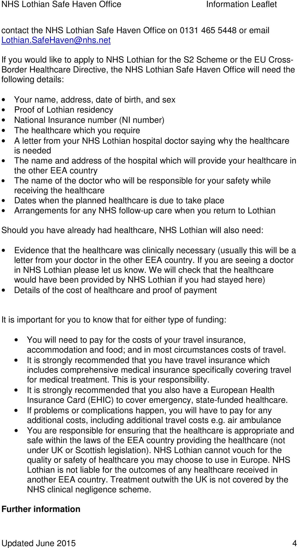 date of birth, and sex Proof of Lothian residency National Insurance number (NI number) The healthcare which you require A letter from your NHS Lothian hospital doctor saying why the healthcare is