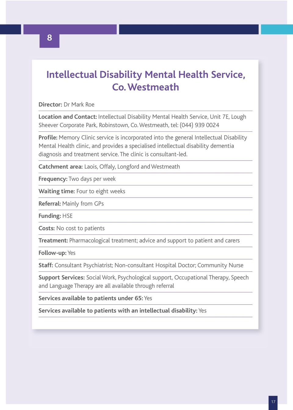 Westmeath, tel: (044) 939 0024 Profile: Memory Clinic service is incorporated into the general Intellectual Disability Mental Health clinic, and provides a specialised intellectual disability
