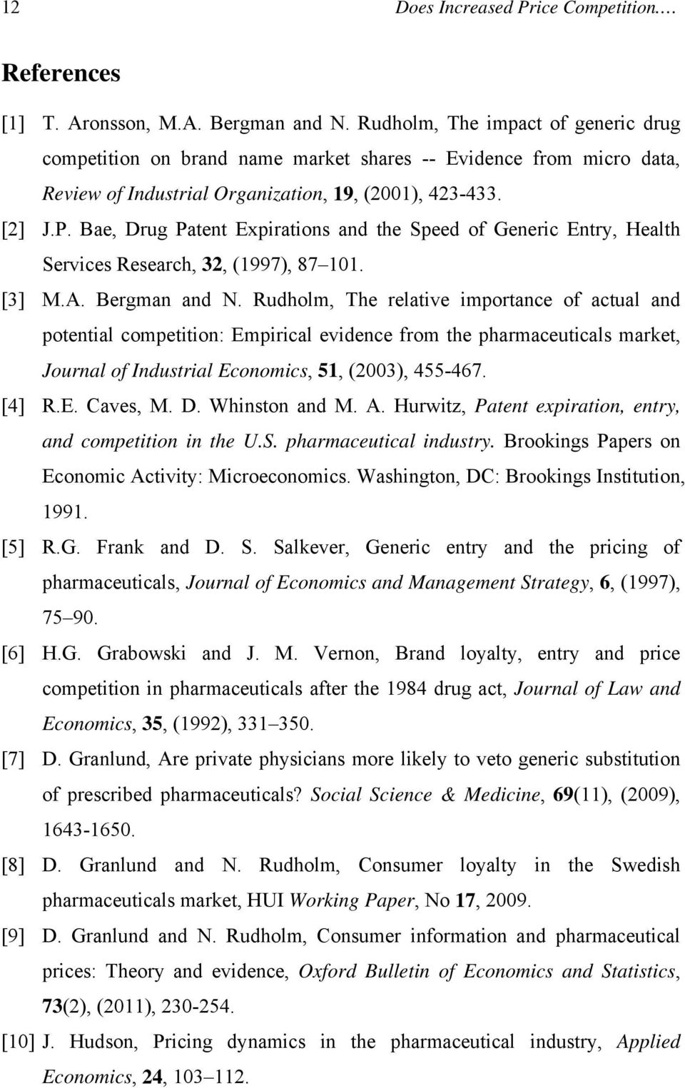 Bae, Drug Patent Expirations and the Speed of Generic Entry, Health Services Research, 32, (1997), 87 101. [3] M.A. Bergman and N.