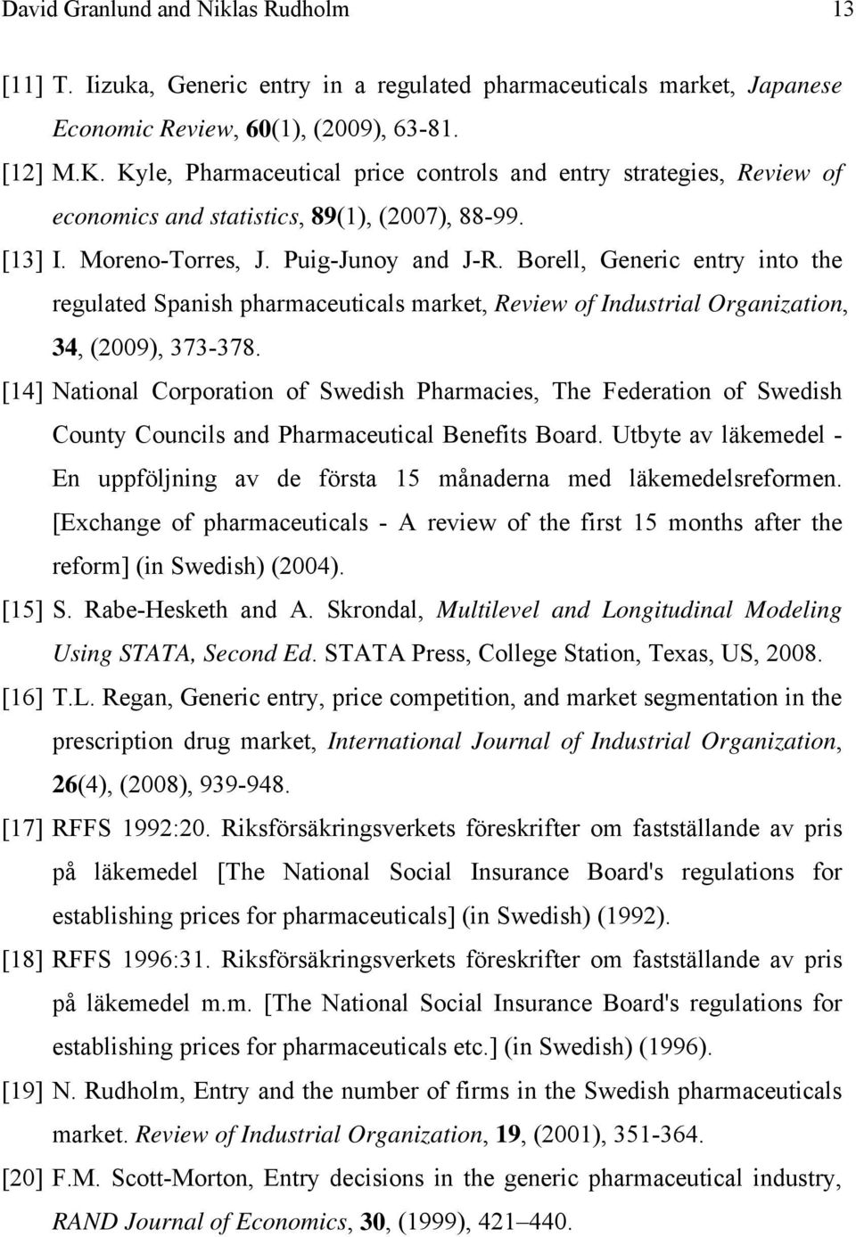 Borell, Generic entry into the regulated Spanish pharmaceuticals market, Review of Industrial Organization, 34, (2009), 373-378.