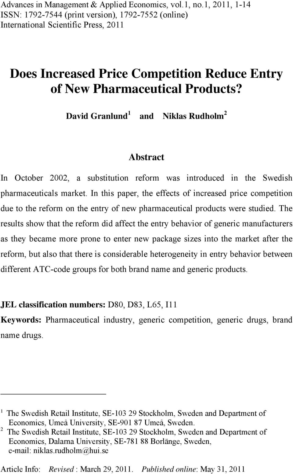 David Granlund 1 and Niklas Rudholm 2 Abstract In October 2002, a substitution reform was introduced in the Swedish pharmaceuticals market.