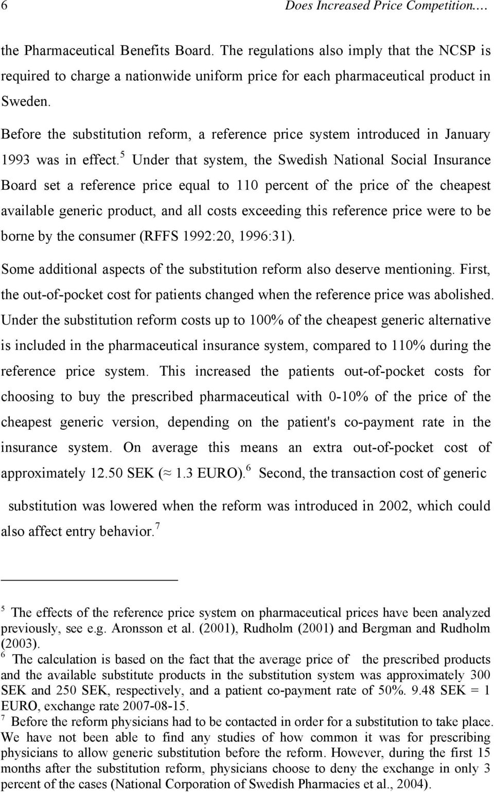 Before the substitution reform, a reference price system introduced in January 1993 was in effect.