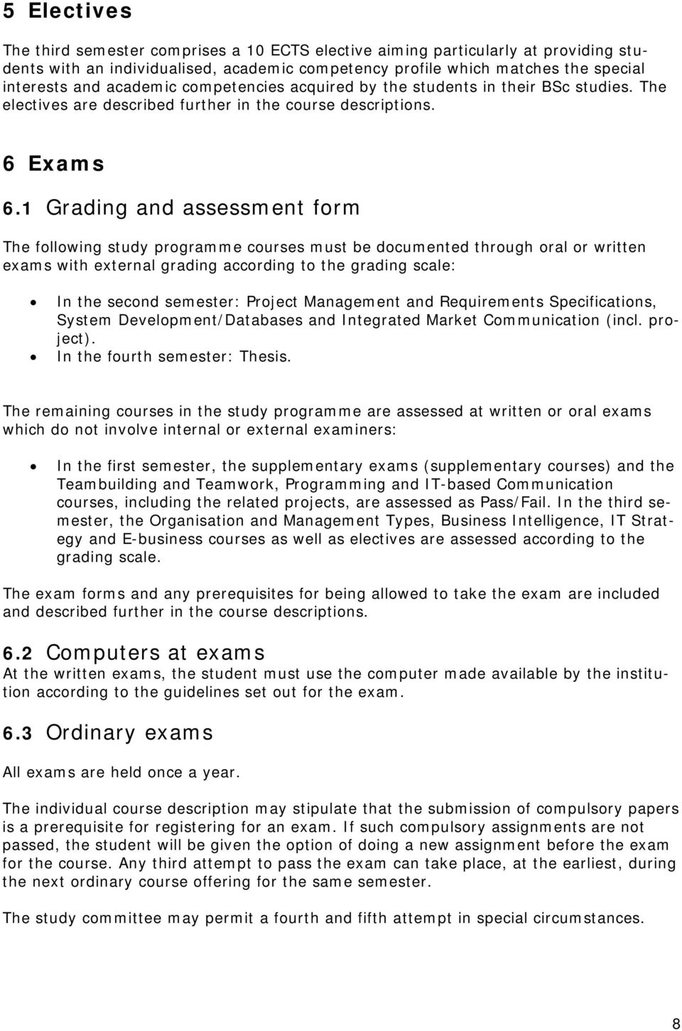 1 Grading and assessment form The following study programme courses must be documented through oral or written exams with external grading according to the grading scale: In the second semester: