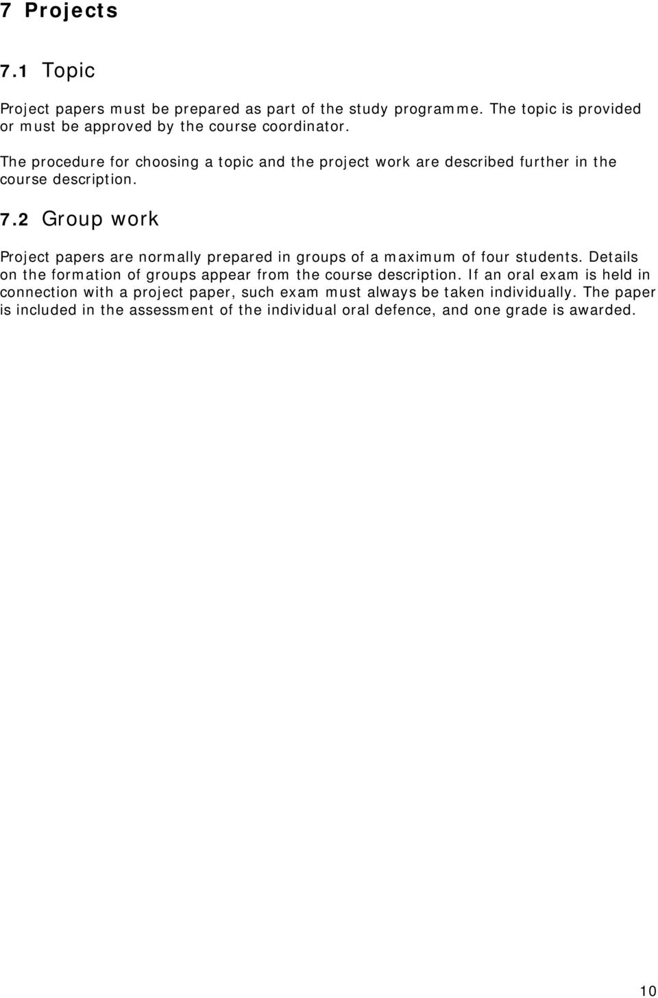 2 Group work Project papers are normally prepared in groups of a maximum of four students.