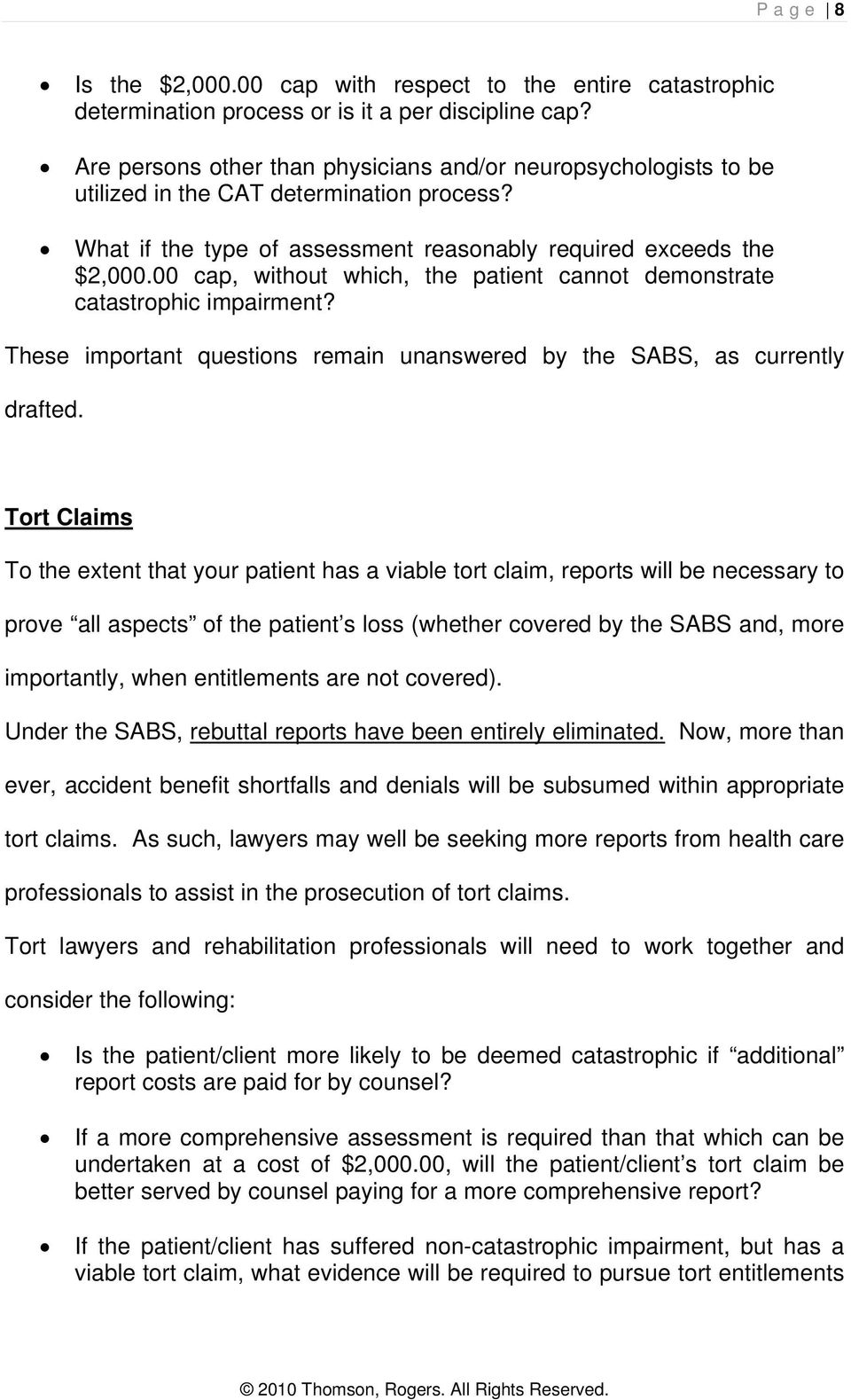 00 cap, without which, the patient cannot demonstrate catastrophic impairment? These important questions remain unanswered by the SABS, as currently drafted.