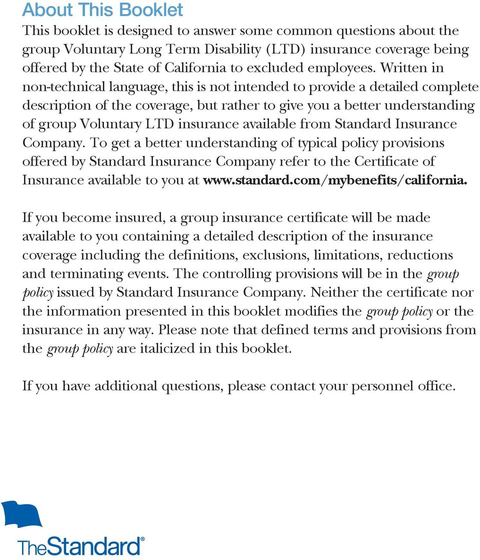 Written in non-technical language, this is not intended to provide a detailed complete description of the coverage, but rather to give you a better understanding of group Voluntary LTD insurance
