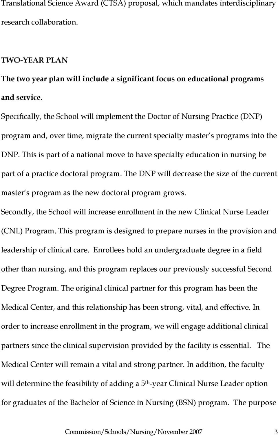 Specifically, the School will implement the Doctor of Nursing Practice (DNP) program and, over time, migrate the current specialty master s programs into the DNP.
