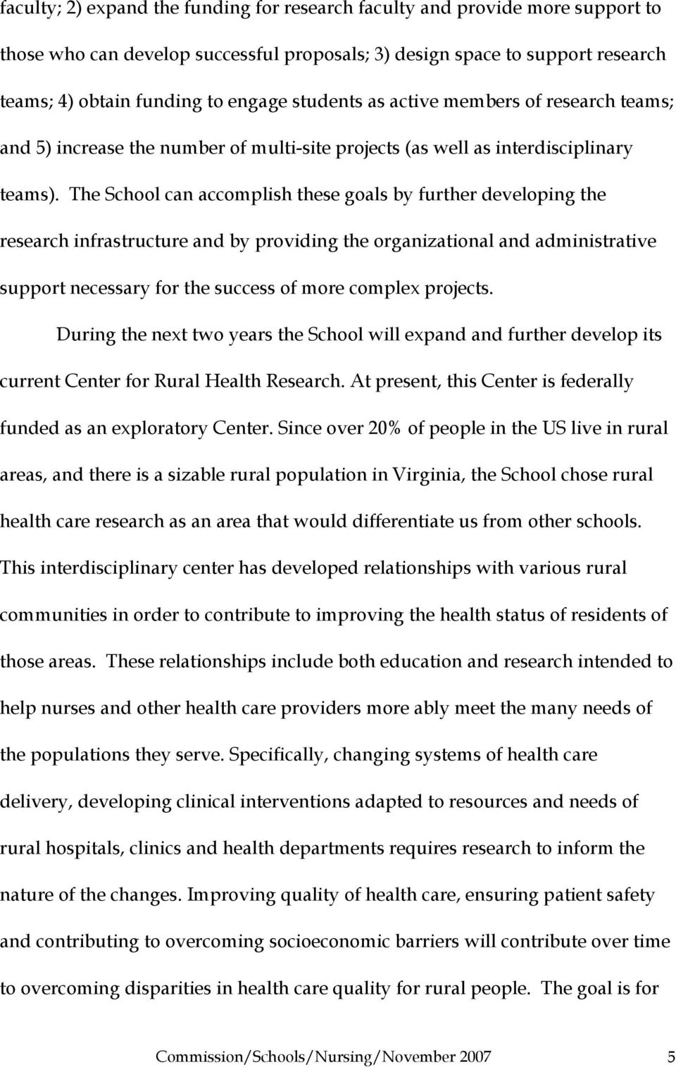 The School can accomplish these goals by further developing the research infrastructure and by providing the organizational and administrative support necessary for the success of more complex