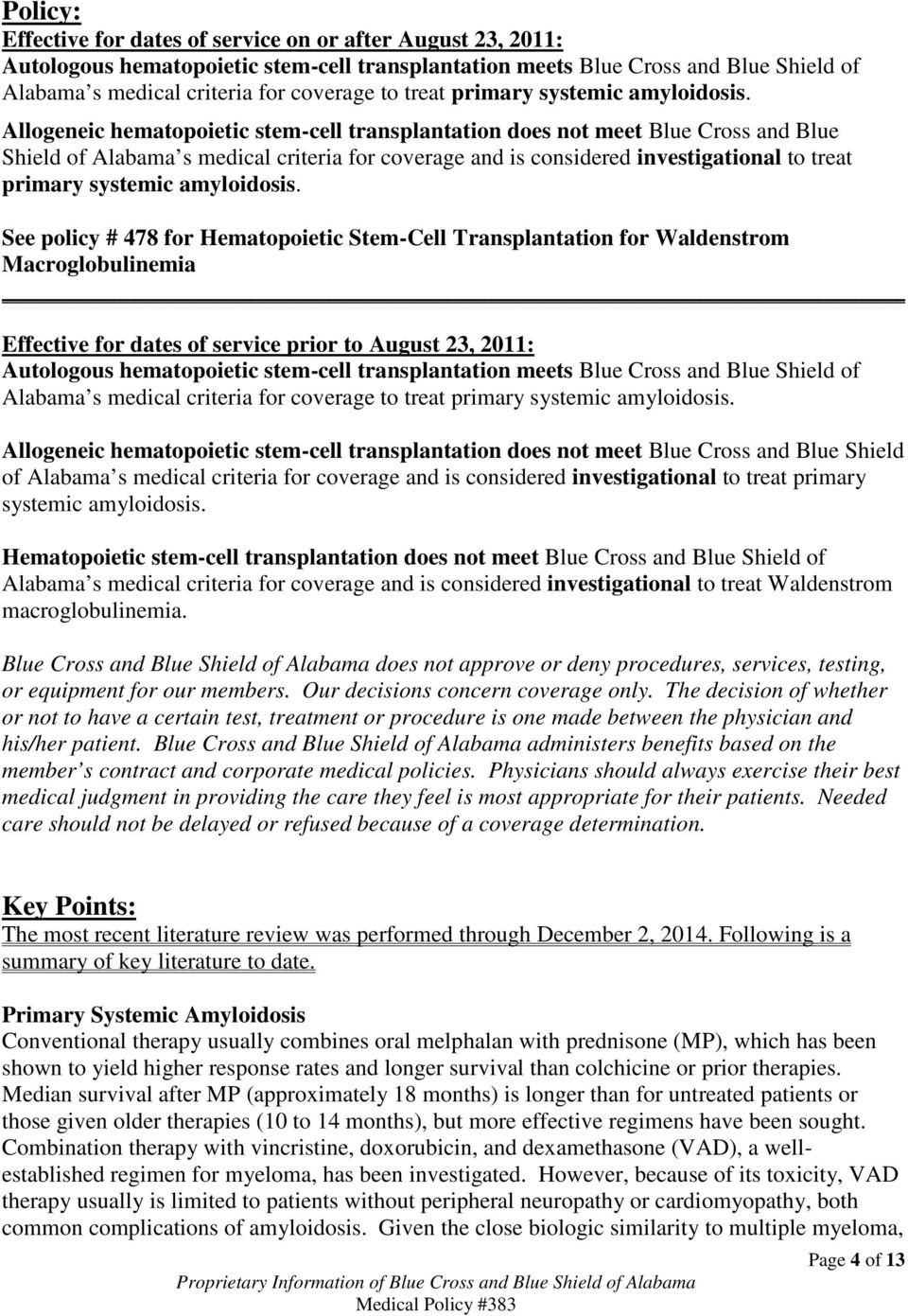 Allogeneic hematopoietic stem-cell transplantation does not meet Blue Cross and Blue Shield of Alabama s medical criteria for coverage and is considered investigational to  See policy # 478 for