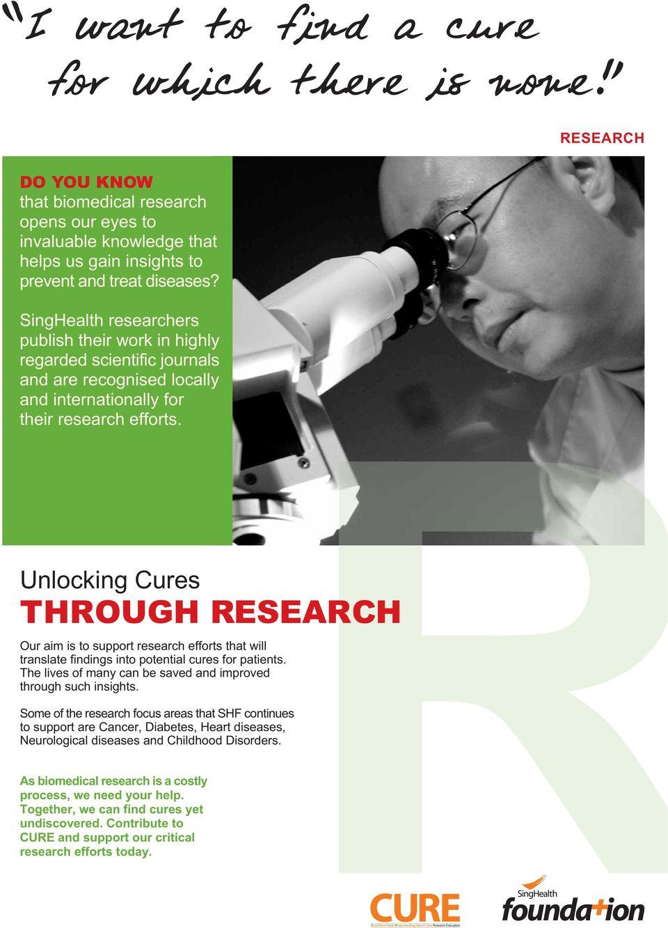 Unlocking Cures THROUGH RESEARCH Our aim is to support research efforts that will translate findings into potential cures for patients.