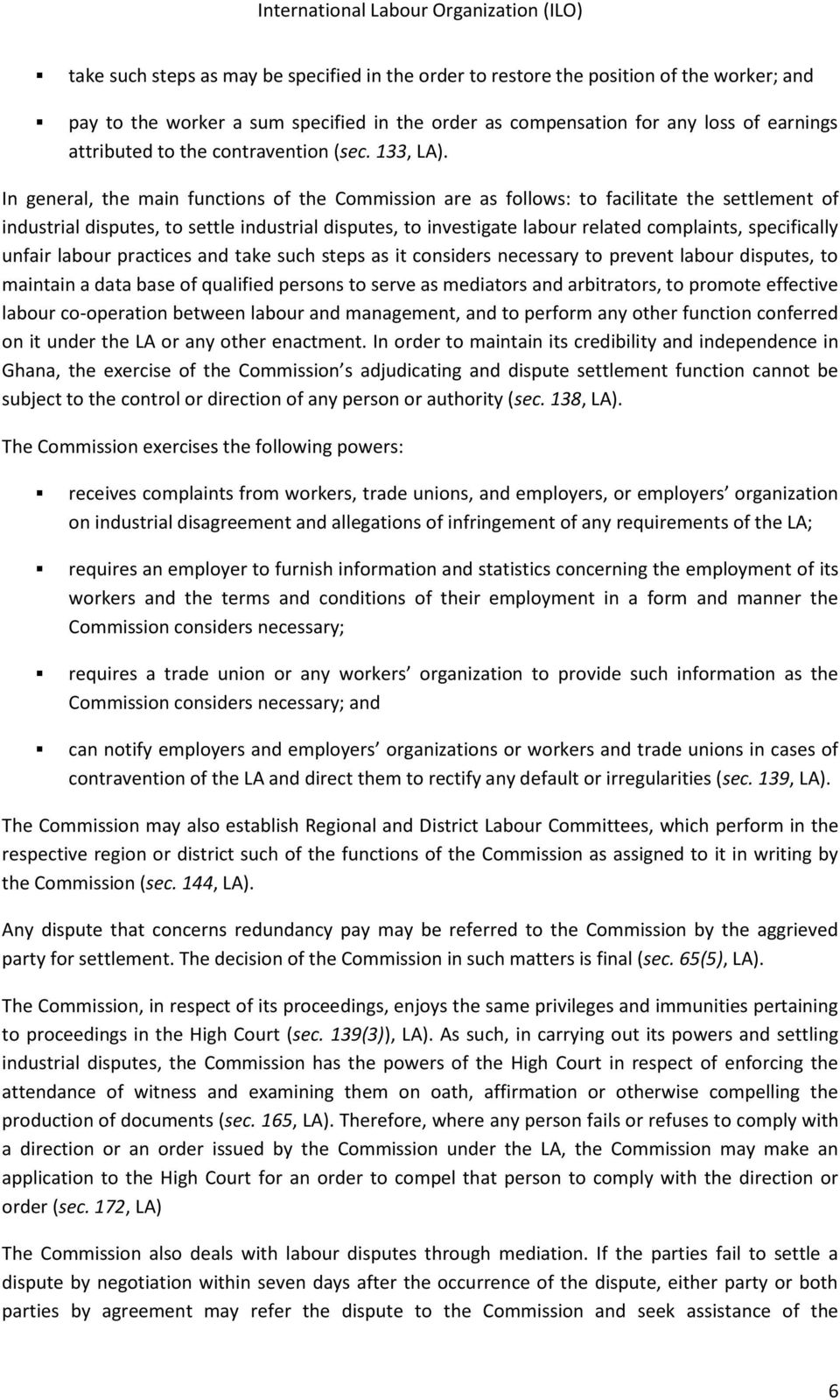 In general, the main functions of the Commission are as follows: to facilitate the settlement of industrial disputes, to settle industrial disputes, to investigate labour related complaints,
