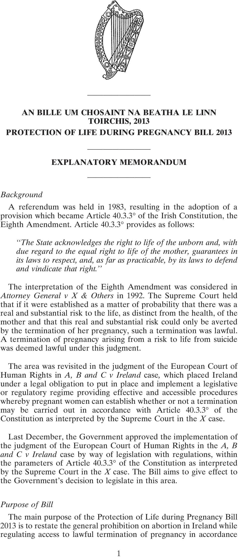 3 of the Irish Constitution, the Eighth Amendment. Article 40.3.3 provides as follows: The State acknowledges the right to life of the unborn and, with due regard to the equal right to life of the