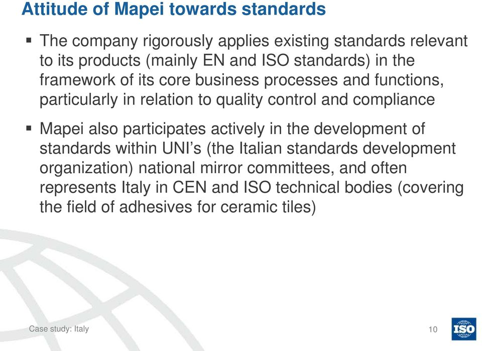Mapei also participates actively in the development of standards within UNI s (the Italian standards development organization) national