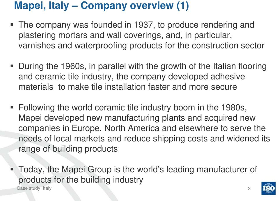 more secure Following the world ceramic tile industry boom in the 1980s, Mapei developed new manufacturing plants and acquired new companies in Europe, North America and elsewhere to serve the