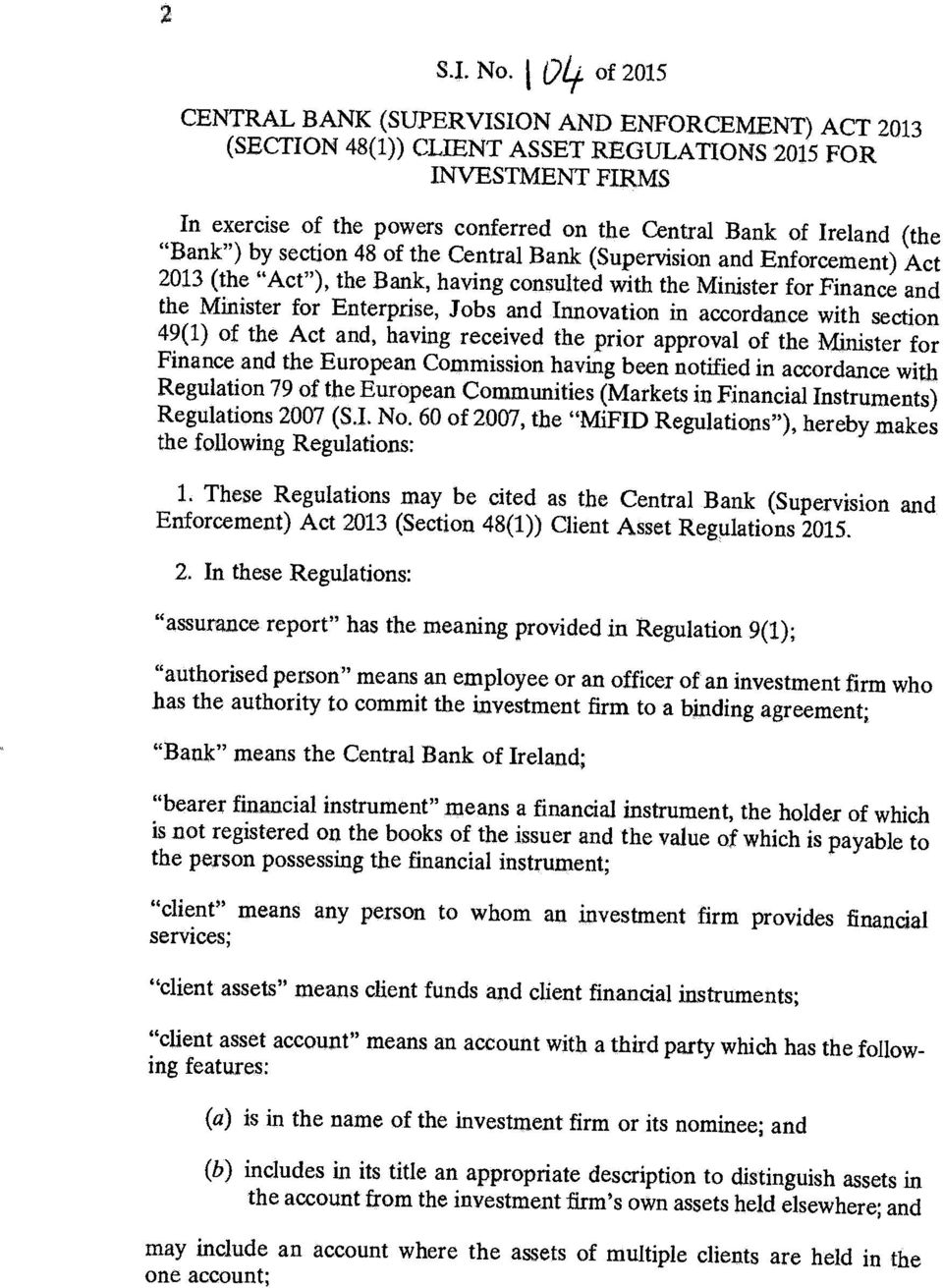 "(the ""Bank"") by section 48 of the Central Bank (Supervision and Enforcement) Act 2013 (the ""Act""), the Bank, having consulted with the Minister for Finance and the Minister for Enterprise, Jobs and"