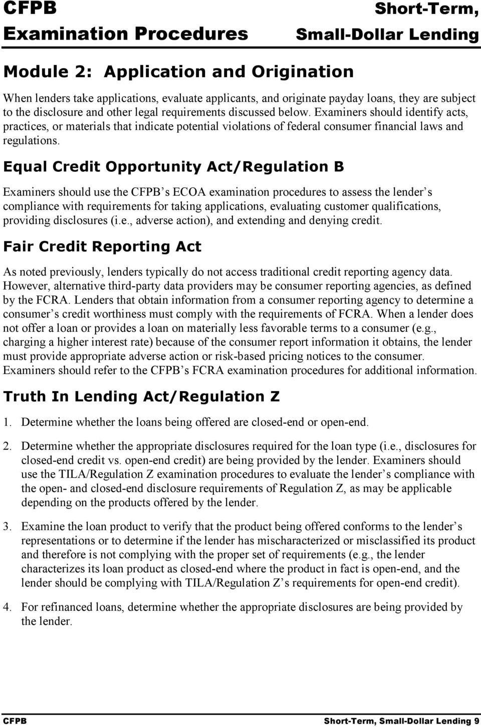 Equal Credit Opportunity Act/Regulation B Examiners should use the CFPB s ECOA examination procedures to assess the lender s compliance with requirements for taking applications, evaluating customer