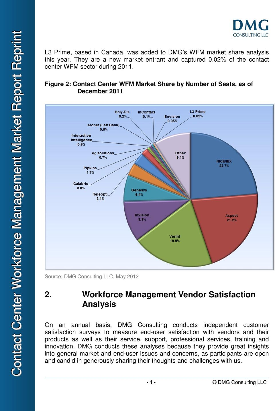 Workforce Management Vendor Satisfaction Analysis On an annual basis, DMG Consulting conducts independent customer satisfaction surveys to measure end-user satisfaction with vendors and their