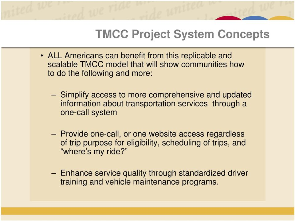 transportation services through a one-call system Provide one-call, or one website access regardless of trip purpose for