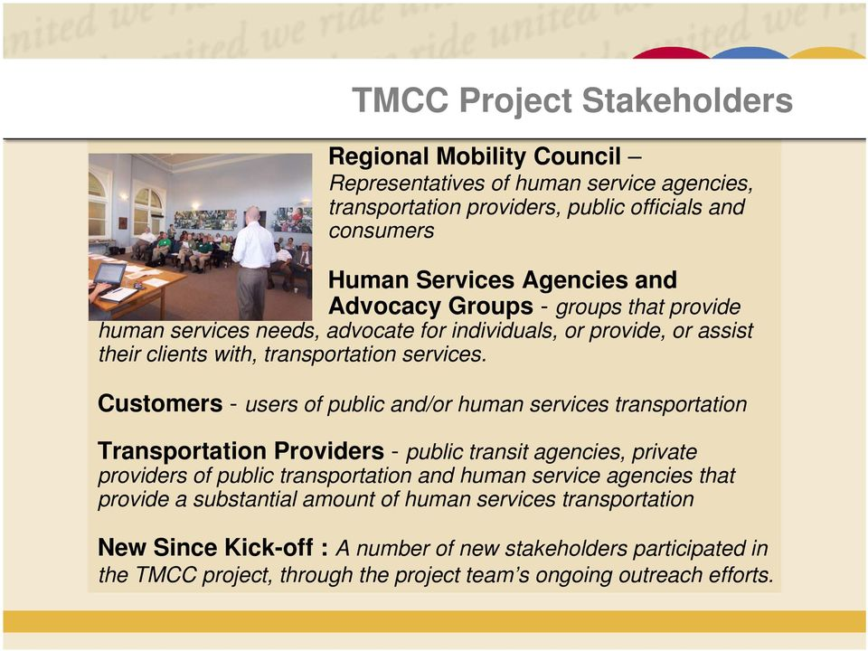 Customers - users of public and/or human services transportation Transportation Providers - public transit agencies, private providers of public transportation and human service