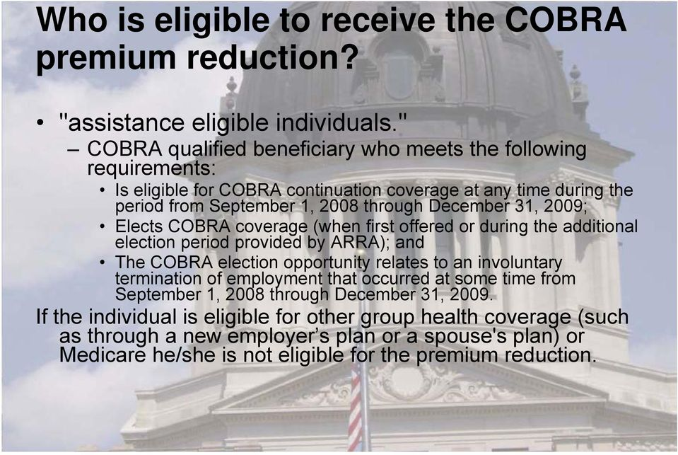 31, 2009; Elects COBRA coverage (when first offered or during the additional election period provided by ARRA); and The COBRA election opportunity relates to an involuntary