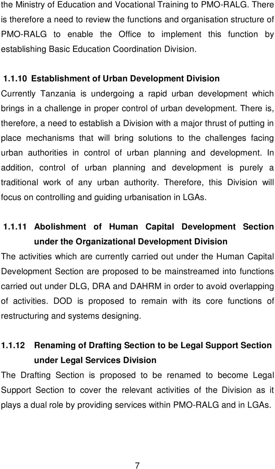 1.10 Establishment of Urban Development Division Currently Tanzania is undergoing a rapid urban development which brings in a challenge in proper control of urban development.