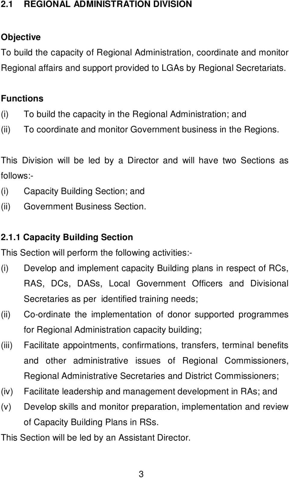 This Division will be led by a Director and will have two Sections as follows:- (i) Capacity Building Section; and (ii) Government Business Section. 2.1.