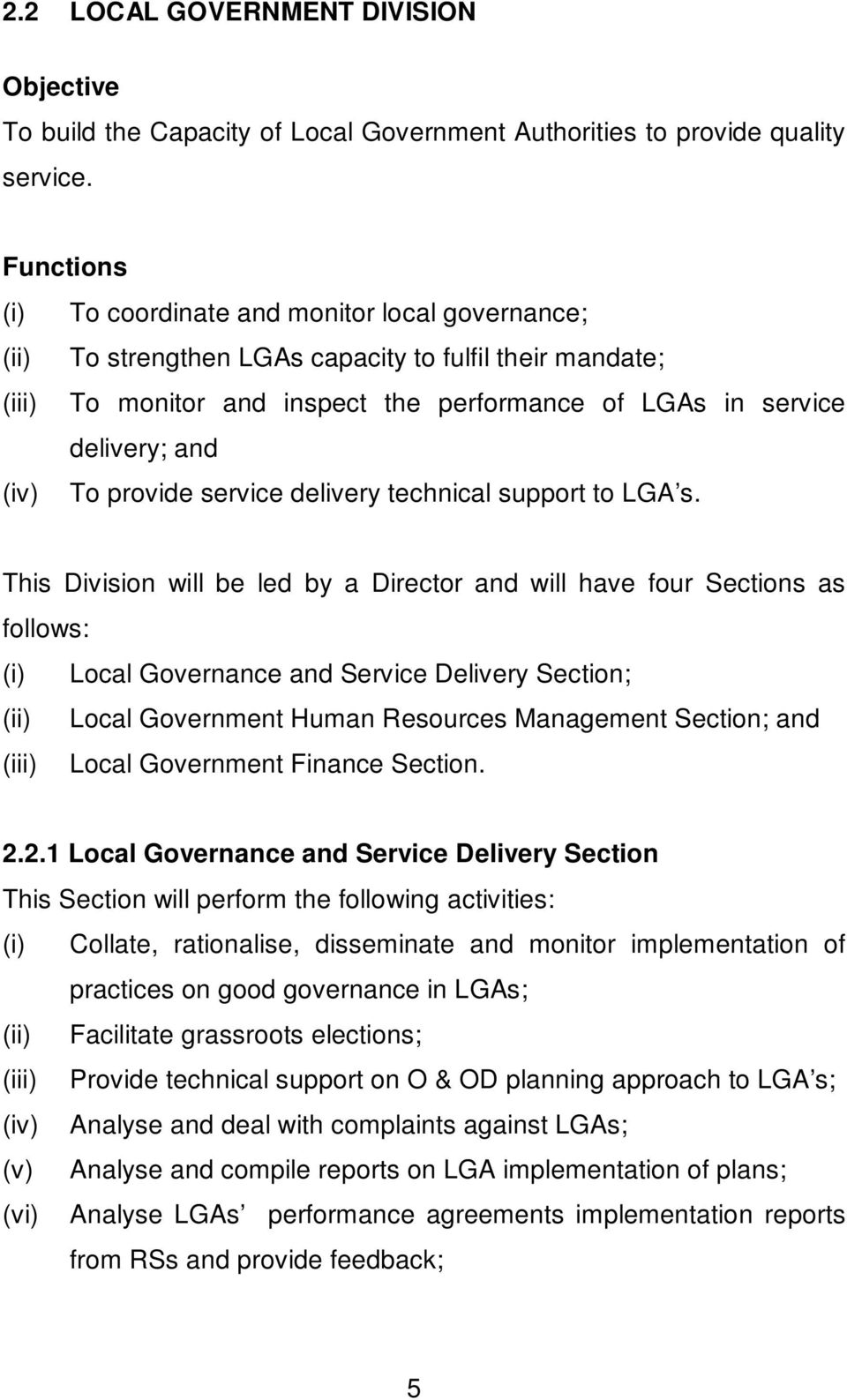 To provide service delivery technical support to LGA s.