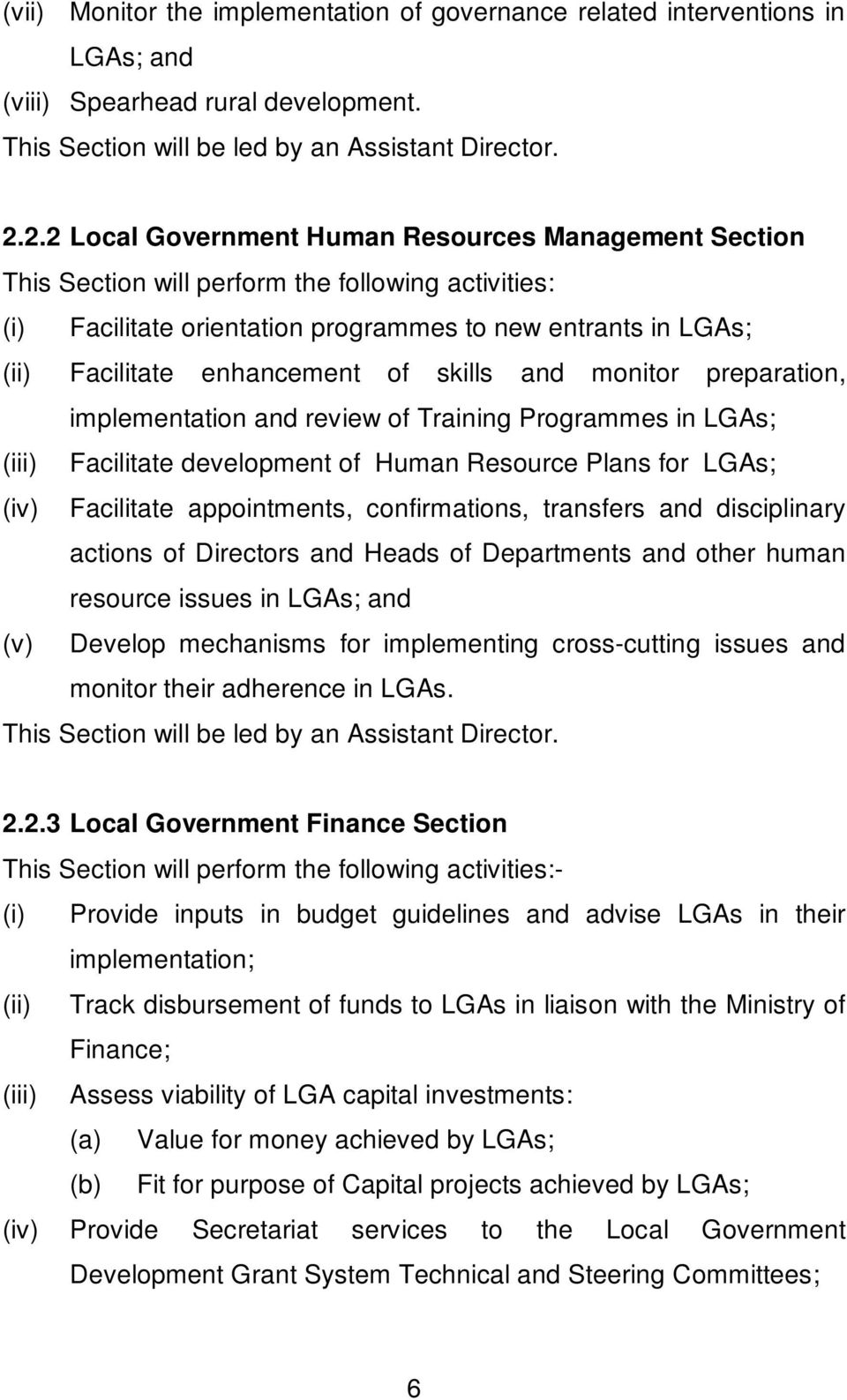 of skills and monitor preparation, implementation and review of Training Programmes in LGAs; (iii) Facilitate development of Human Resource Plans for LGAs; (iv) Facilitate appointments,
