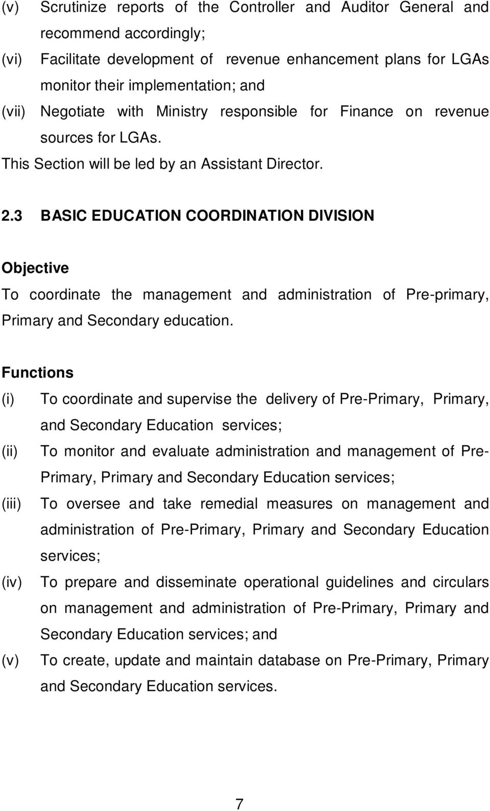 3 BASIC EDUCATION COORDINATION DIVISION Objective To coordinate the management and administration of Pre-primary, Primary and Secondary education.