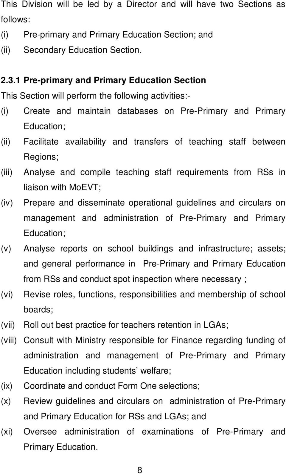 and transfers of teaching staff between Regions; (iii) Analyse and compile teaching staff requirements from RSs in liaison with MoEVT; (iv) Prepare and disseminate operational guidelines and