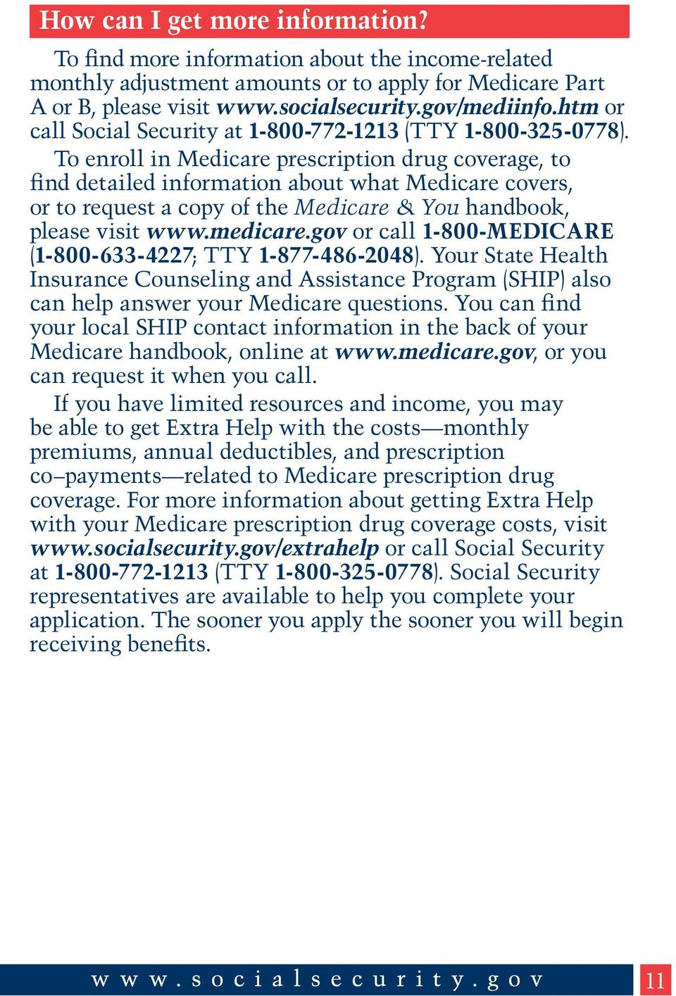 To enroll in Medicare prescription drug coverage, to find detailed information about what Medicare covers, or to request a copy of the Medicare & You handbook, please visit www.medicare.