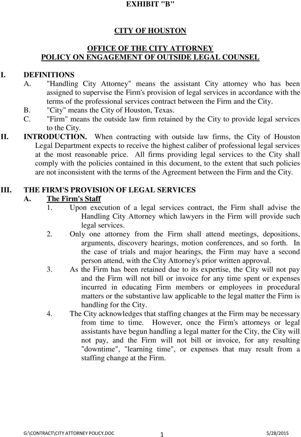 "between the Firm and the City. B. ""City"" means the City of Houston, Texas. C. ""Firm"" means the outside law firm retained by the City to provide legal services to the City. II. INTRODUCTION."