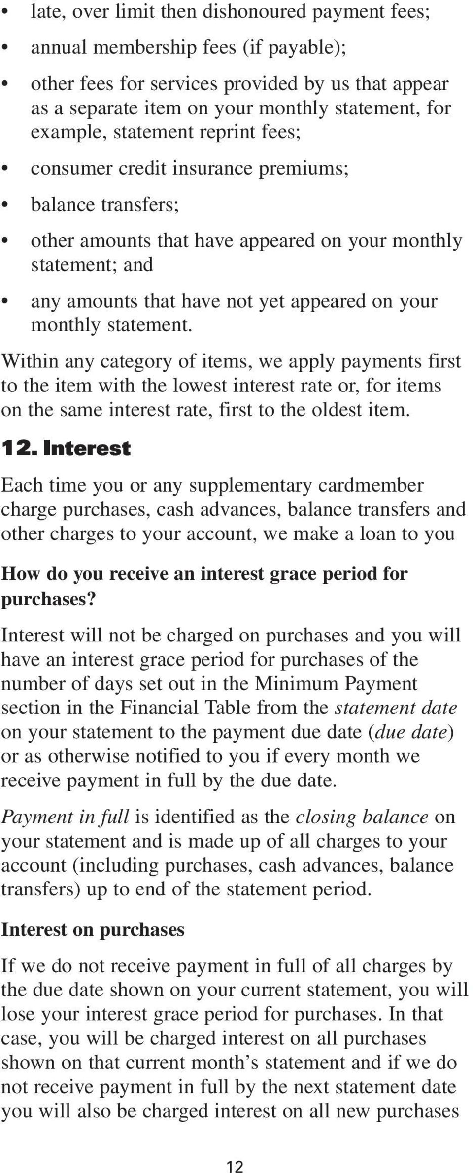 statement. Within any category of items, we apply payments first to the item with the lowest interest rate or, for items on the same interest rate, first to the oldest item. 12.