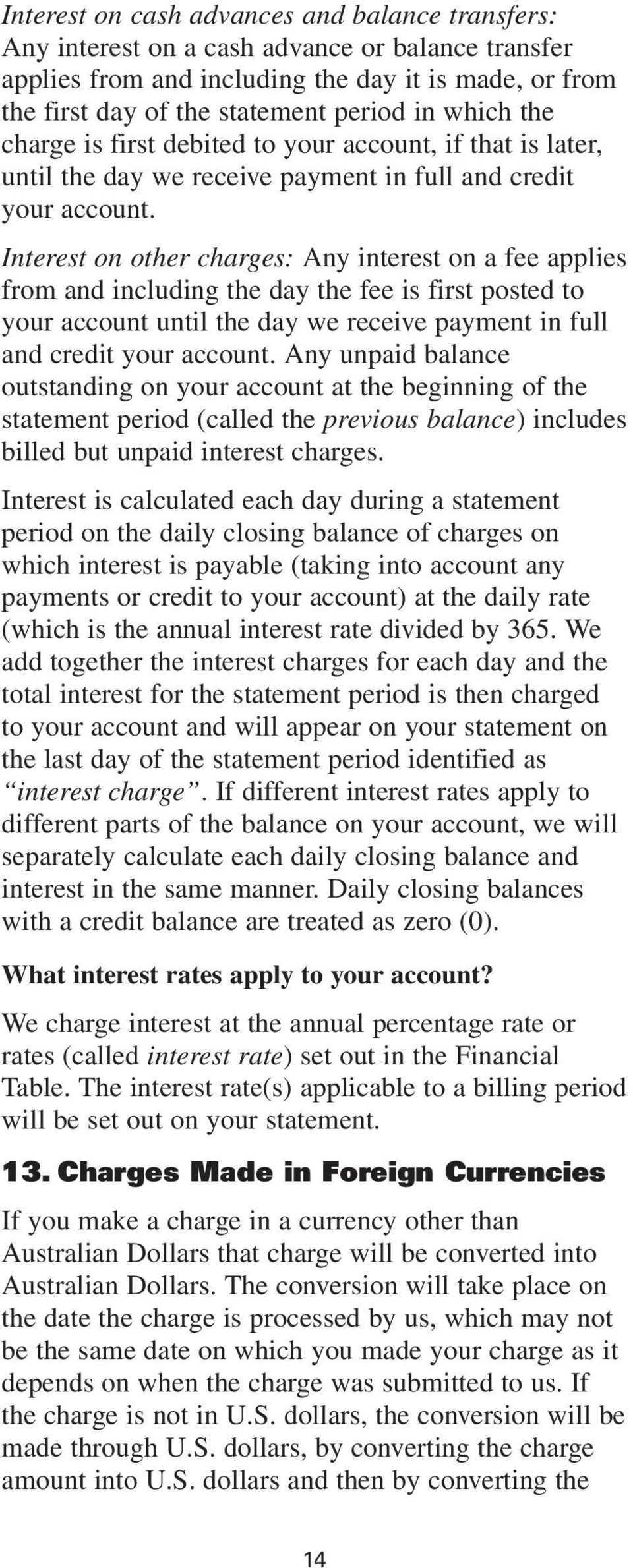 Interest on other charges: Any interest on a fee applies from and including the day the fee is first posted to your account until the day we receive payment in full and credit your account.