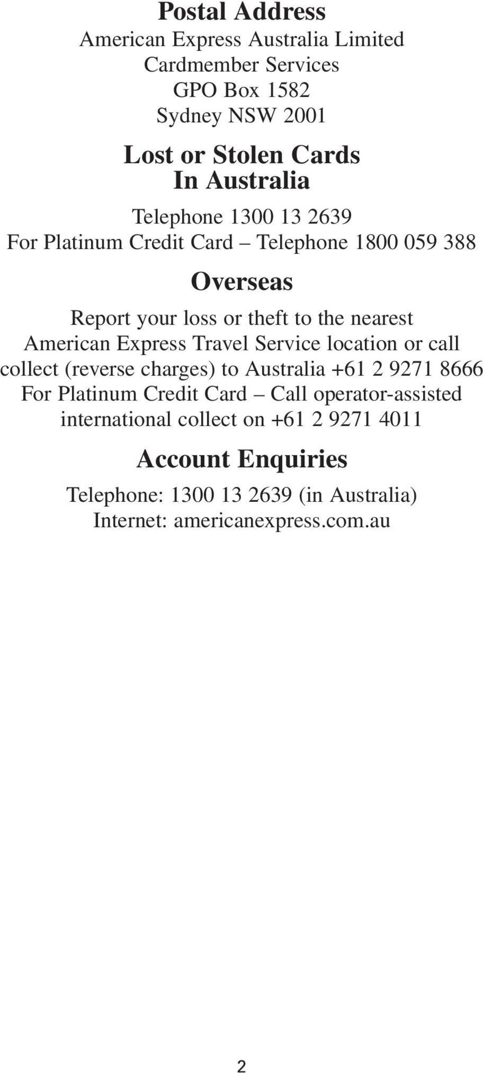Express Travel Service location or call collect (reverse charges) to Australia +61 2 9271 8666 For Platinum Credit Card Call