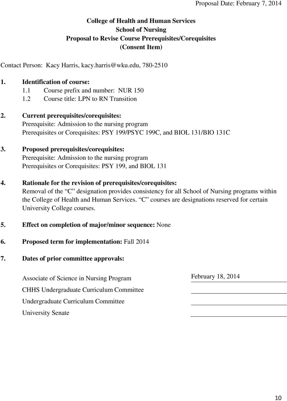 Proposed prerequisites/corequisites: Prerequisite: Admission to the nursing program Prerequisites or Corequisites: PSY 199, and BIOL 131 Proposal Date: February 7, 2014 4.