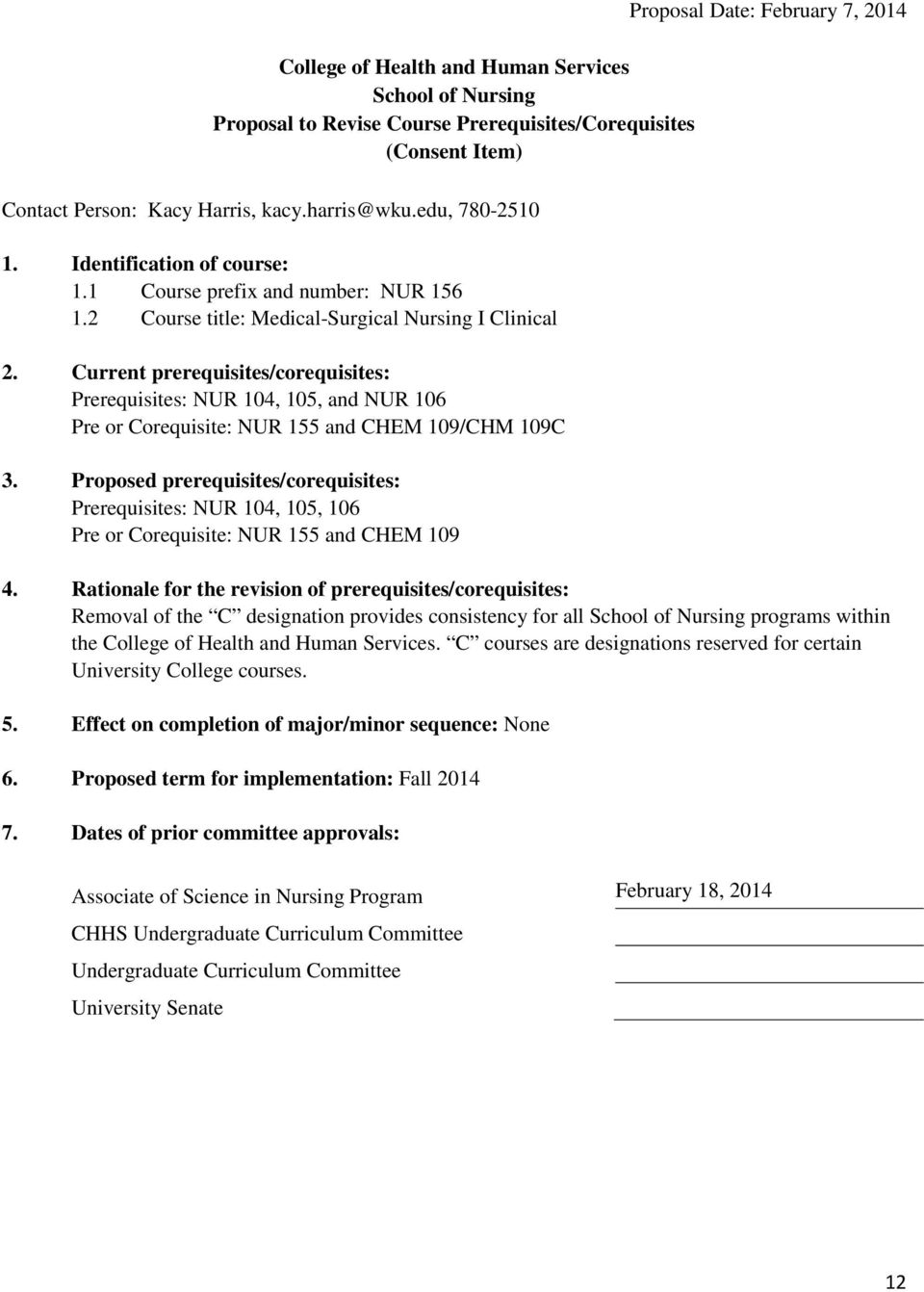 Proposed prerequisites/corequisites: Prerequisites: NUR 104, 105, 106 Pre or Corequisite: NUR 155 and CHEM 109 Proposal Date: February 7, 2014 4.