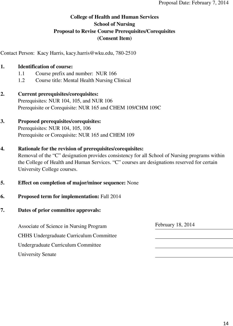 Proposed prerequisites/corequisites: Prerequisites: NUR 104, 105, 106 Prerequisite or Corequisite: NUR 165 and CHEM 109 Proposal Date: February 7, 2014 4.