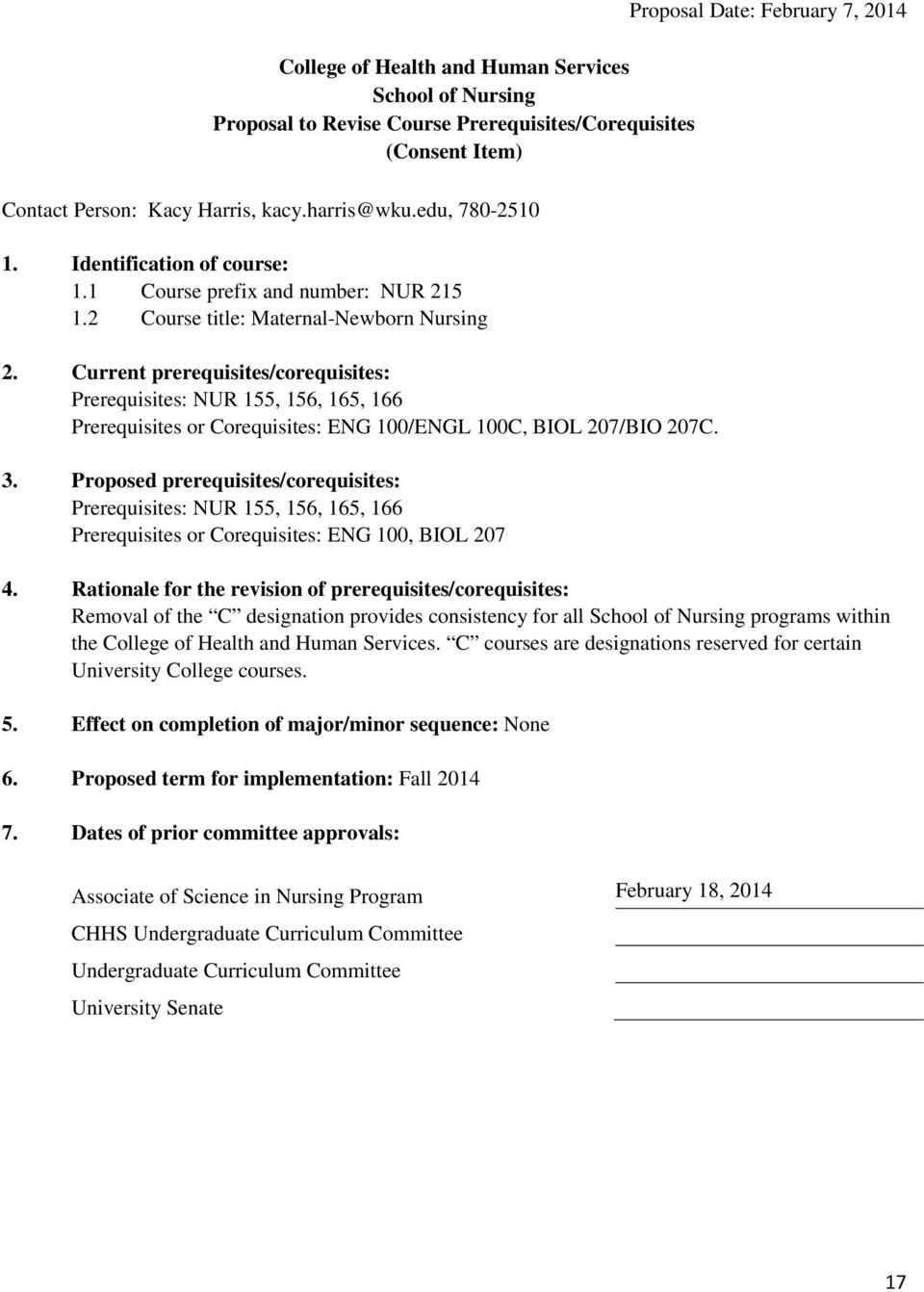 Proposed prerequisites/corequisites: Prerequisites: NUR 155, 156, 165, 166 Prerequisites or Corequisites: ENG 100, BIOL 207 Proposal Date: February 7, 2014 4.