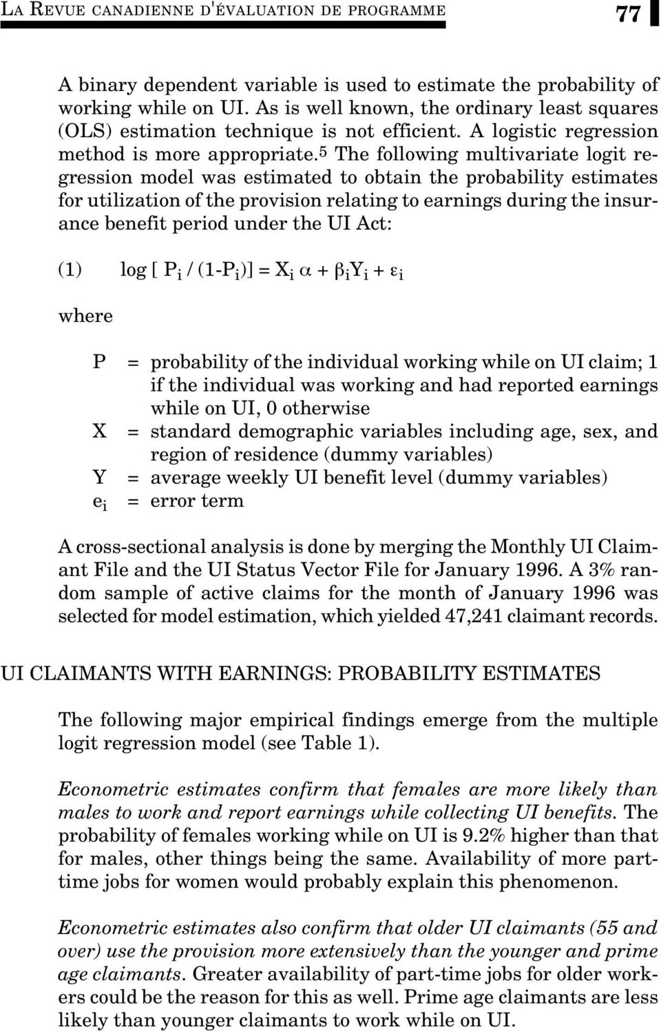 5 The following multivariate logit regression model was estimated to obtain the probability estimates for utilization of the provision relating to earnings during the insurance benefit period under